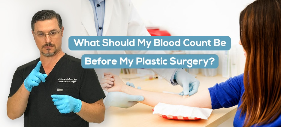 What Should My Blood Count Be Before My Plastic Surgery Dr Schulman